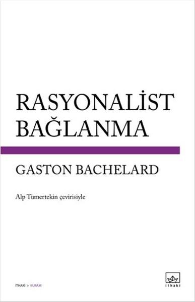 Rasyonalist Bağlanma / Gaston Bachelard / İthaki Yayınları