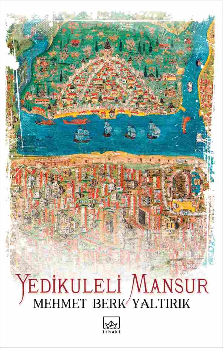 Yedi Kuleli Mansur / Mehmet Berk Yaltırık / İthaki Yayınları