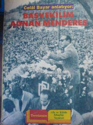 Celal Bayar Anlatıyor: Başvekilim Adnan Menderes, Tercüman Yayınları.