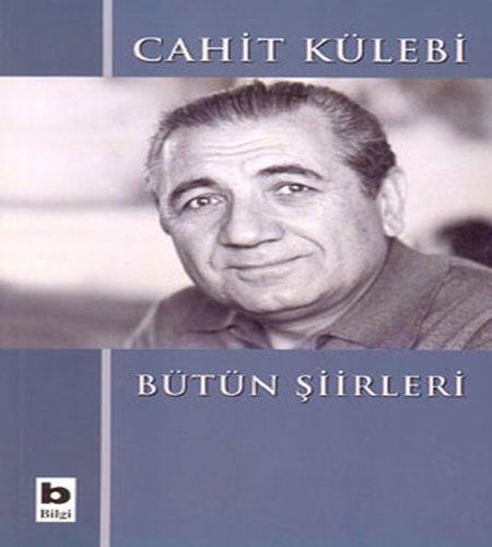 Cahit Külebi Bütün Şiirleri, Cahit Külebi, Bilgi Yayınevi,2015.