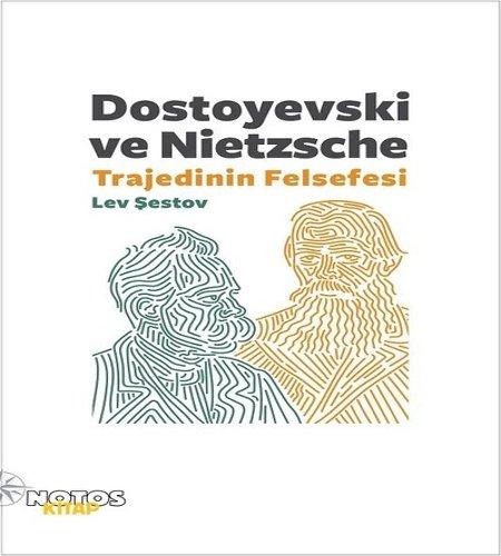 Dostoyevski ve Nietzsche: Trajedinin Felsefesi, Lev Şestov, Notos Kitap, 2017.