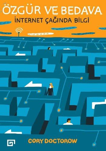 Özgür ve Bedava 'İnternet Çağında Bilgi', Cory Doctorow, Koç Üniversitesi Yayınları, 2017.
