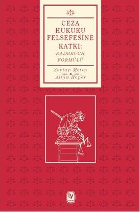 Ceza Hukuku Felsefesine Katkı - Radbruch Formülü, Sevtap Metin, Altan Heper, Tekin Yayınevi, 2013