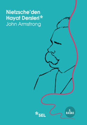 Nitezsche'den Hayat Dersleri, John Armstrong, çev.Azade Aslan, 144 syf, Sel Yayınları, 2015.