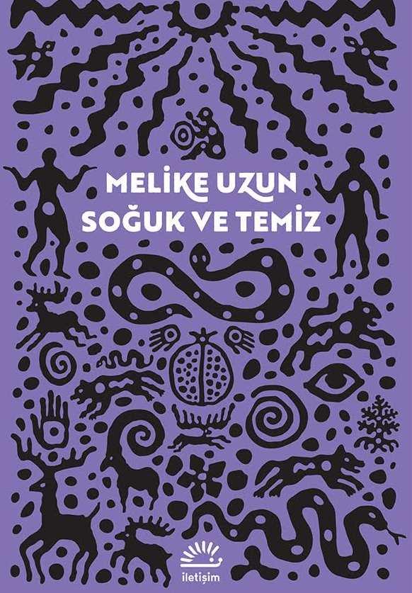 Soğuk ve Temiz, Melike Uzun, İletişim Yayınları, İstanbul, 2017.