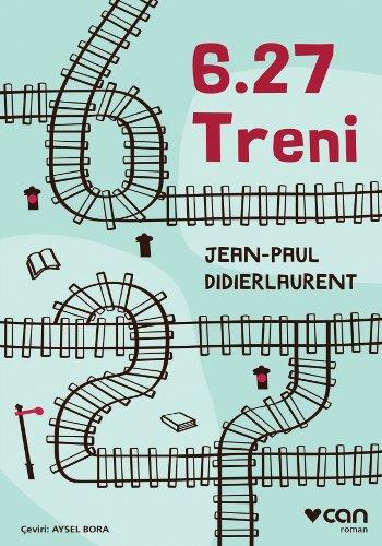 6.27 Treni, Jean-Paul Didierlaurent, çev.Aysel Bora, 136 syf, Can Yayınları, 2017.
