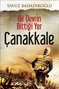 Bir Devrin Bittiğim Yer Çanakkale, Yavuz Bahadıroğlu, 200 syf, Panama, 2014.